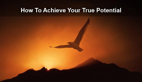 achieving your true potential