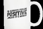 I'm Always Feeling Positive, Unless It's Monday Mug